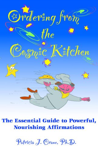 Ordering from the cosmic kitchen the essential guide to poweful, nourishing affirmations patricia j crane