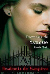 Promessa de sangue (Academia de vampiros Livro 4) richelle mead